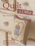 Barri Sue Gaudet - Quilt à Offrir - Tissu et feutre, 25 superbes projets rapides ou plus élaborés.