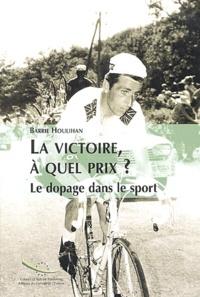 Barrie Houlihan - La victoire, à quel prix ? - Le dopage dans le sport et l'élaboration de politiques contre le dopage.