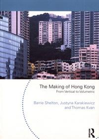Barrie Shelton et Justyna Karakiewicz - The Making of Hong Kong - From Vertical to Volumetric.