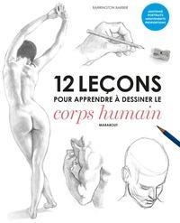 Barrington Barber - 12 leçons pour apprendre à dessiner le corps humain.