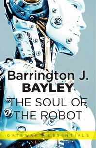 Barrington J. Bayley - The Soul of the Robot - The Soul of the Robot Book 1.