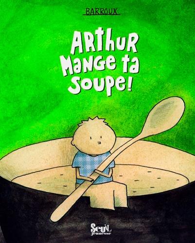 Barroux - Arthur mange ta soupe !.