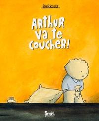 Barroux - Arthur va te coucher !.