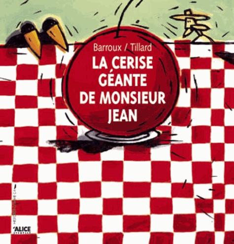 Barroux et Patrick Tillard - La cerise géante de Monsieur Jean.