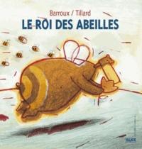 Barroux et Patrick Tillard - Le roi des abeilles.