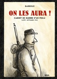 Barroux - On les aura ! - Carnet de guerre d'un poilu (août, septembre 1914).