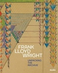 Barry Bergdoll - Frank Lloyd Wright - Unpacking the archive.