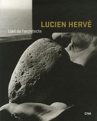 Barry Bergdoll et Véronique Boone - Lucien Hervé - L'oeil de l'architecte.