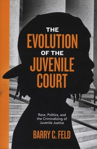 Barry C. Feld - The Evolution of the Juvenile Court - Race, Politics, and the Criminalizing of Juvenile Justice.