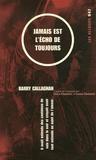 Barry Callaghan - Jamais est l'écho de toujours.