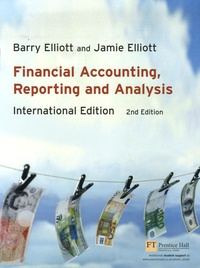 Barry Elliott et Jamie Elliott - Financial Accounting, Reporting and Analysis: International Edition.