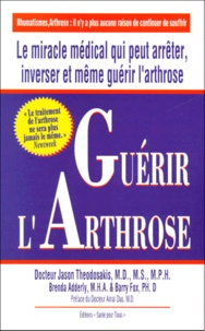 Barry Fox et Jason Theodosakis - Guérir l'arthrose.