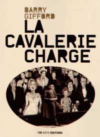 Barry Gifford - La cavalerie charge.