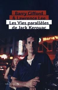 Barry Gifford et Lawrence Lee - Les vies parallèles de Jack Kerouac.
