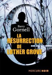 Barry Gornell - La résurrection de Luther Grove.