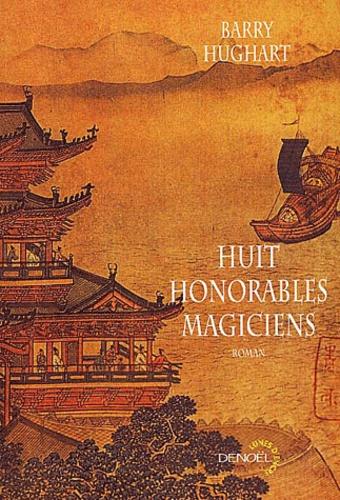 Barry Hughart - Huit honorables magiciens - Une aventure de Maître Li et de Boeuf Numéro Dix.