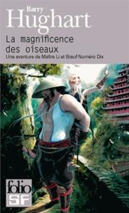 Barry Hughart - La magnificence des oiseaux - Une aventure de Maître Li et Boeuf Numéro Dix.