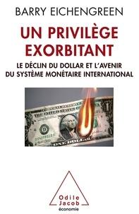 Un privilège exorbitant - le déclin du dollar et lavenir du système monétaire international.pdf