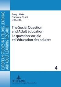 Barry J. Hake et Françoise F. Laot - La question sociale et l'éducation des adultes - Perspectives européennes XIXe-XXe siècles.