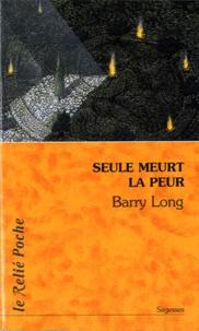 Barry Long - Seule meurt la peur.