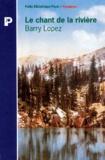 Barry Lopez - Le chant de la rivière. suivi de Reflets dans un oeil de corbeau.