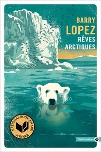 Barry Lopez - Rêves arctiques.