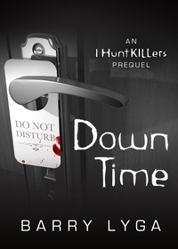 Barry Lyga - Down Time - An I Hunt Killers Prequel.