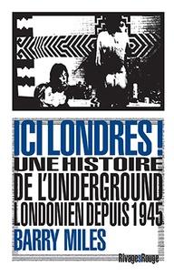 Barry Miles - Ici Londres ! - Une histoire de l'underground londonien depuis 1945.