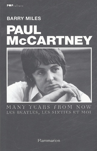 Barry Miles - Paul McCartney : Many Years From Now - Les Beatles; les sixties et moi.