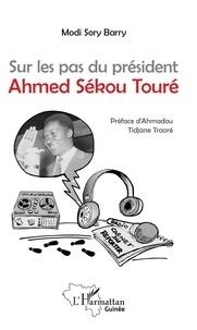 Barry Modi Sory - Sur les pas du président Ahmed Sékou Touré.