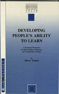 Barry Nyhan - Developing People's Ability to Learn - European Perspectives on Self-Learning Competency and Technological Change- A Study of EUROTECNET (A Community Programme to promote Innovation in Vocational Training Resulting from Technological Change).