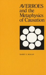 Barry S. Kogan - Averroes and the Metaphysics of Causation.