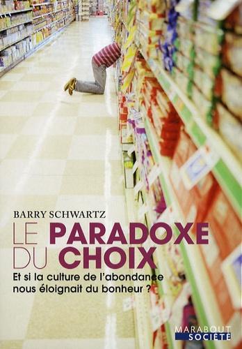 Barry Schwartz - Le Paradoxe du choix - Et si la culture de l'abondance nous éloignait du bonheur ?.