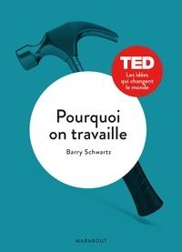 Barry Schwartz - Pourquoi on travaille.