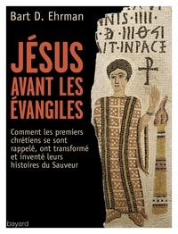 Bart-D Ehrman - Jésus avant les évangiles - Les premiers chrétiens.