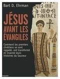 Bart-D Ehrmann - Jésus avant les Evangiles - Comment les premiers chrétiens se sont rappelés, ont transformé et inventé leurs histoires du Sauveur.