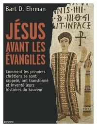 Galabria.be Jésus avant les Evangiles - Comment les premiers chrétiens se sont rappelés, ont transformé et inventé leurs histoires du Sauveur Image