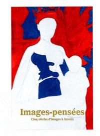 Bart De Baere et Iris Kockelbergh - Images-pensées - Cinq siècles d'images à Anvers.