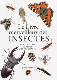 Bart Rossel et Medy Oberendorff - Le livre merveilleux des insectes.