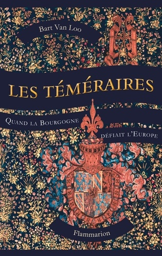 Les Téméraires. Quand la Bourgogne défiait l'Europe