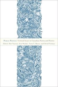 Bart Vautour et Erin Wunker - Public Poetics - Critical Issues in Canadian Poetry and Poetics.