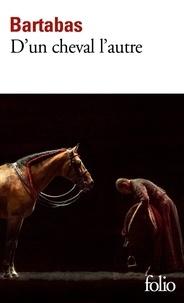 Bartabas - D'un cheval l'autre.