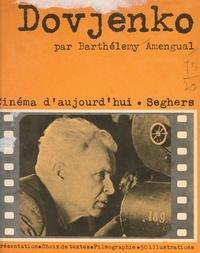 Barthélémy Amengual et Alexandre Dovjenko - Alexandre Dovjenko - Textes et propos, documents, points de vue, filmographie, bibliographie, 50 documents iconographiques.
