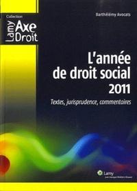 Barthélémy Avocats - L'année de droit social 2011 - Textes, jurisprudence, commentaires.