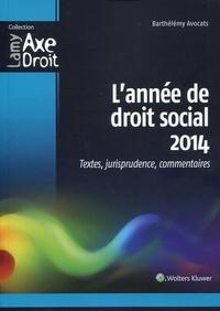 Barthélémy Avocats - L'année de droit social 2014 - Textes, jurisprudence, commentaires.
