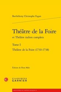 Barthélemy-Christophe Fagan - Théâtre de la foire et Théâtre italien complets - Tome 1, Théâtre de la Foire (1730-1738).