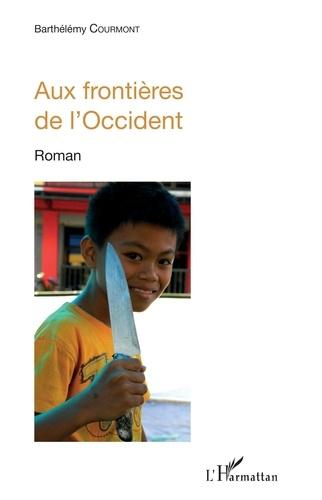 Barthélémy Courmont - Aux frontières de l'Occident.
