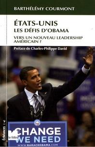 Barthélémy Courmont - Etats-Unis, les défis d'Obama - Vers un nouveau leadership américain ?.