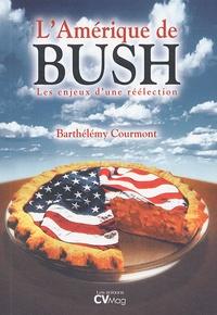 Barthélémy Courmont - L'Amérique de Bush - Les enjeux d'une réélection.