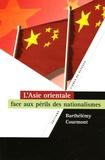Barthélémy Courmont - L'Asie orientale face aux périls des nationalismes.